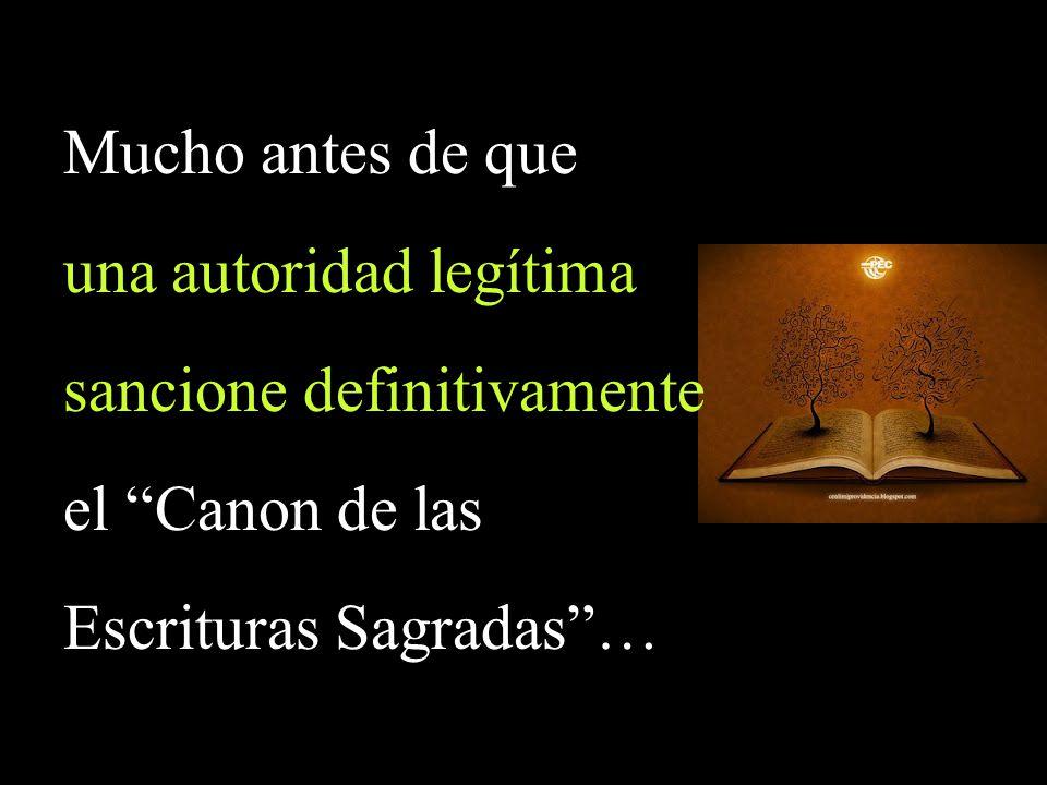 Mucho antes de que una autoridad legítima sancione definitivamente el Canon de las Escrituras Sagradas…