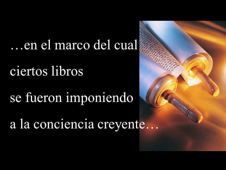 …en el marco del cual ciertos libros se fueron imponiendo a la conciencia creyente…