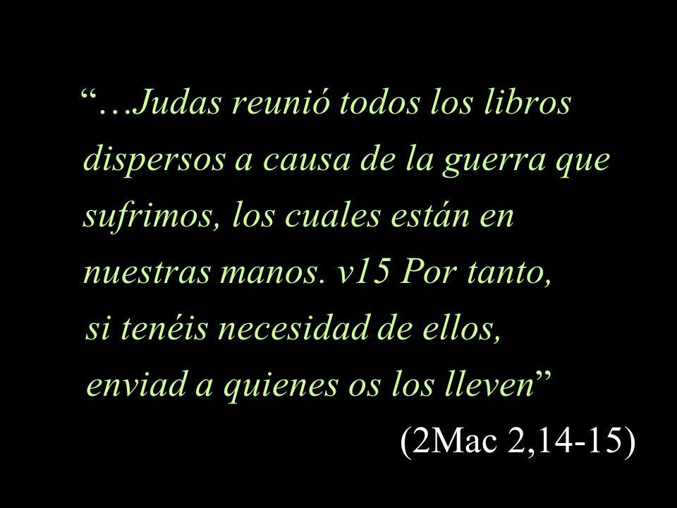 …Judas reunió todos los libros dispersos a causa de la guerra que sufrimos, los cuales están en nuestras manos.