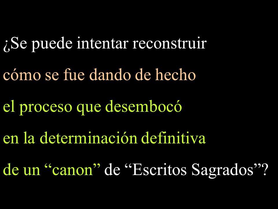 ¿Se puede intentar reconstruir cómo se fue dando de hecho el proceso que desembocó en la determinación definitiva de un canon de Escritos Sagrados?
