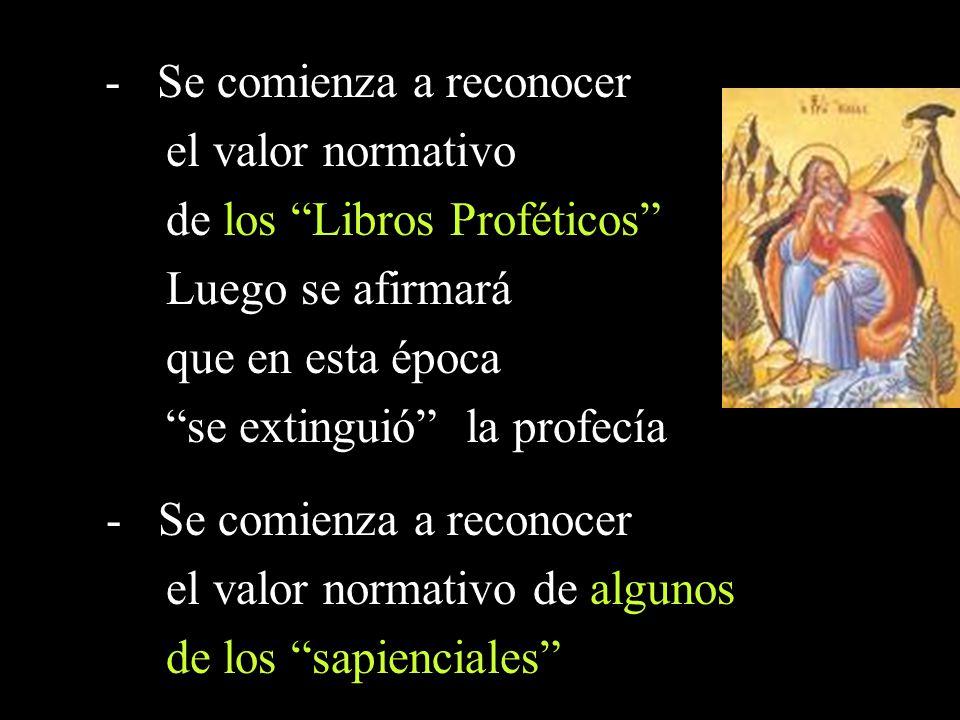 - Se comienza a reconocer el valor normativo de los Libros Proféticos Luego se afirmará que en esta época se extinguió la profecía - Se comienza a reconocer el valor normativo de algunos de los sapienciales