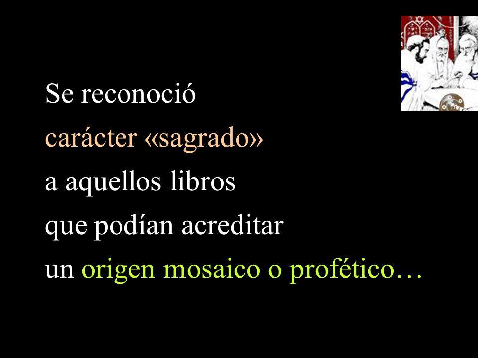 Se reconoció carácter «sagrado» a aquellos libros que podían acreditar un origen mosaico o profético…