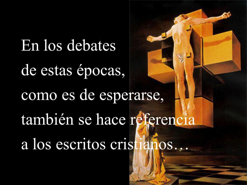 En los debates de estas épocas, como es de esperarse, también se hace referencia a los escritos cristianos…