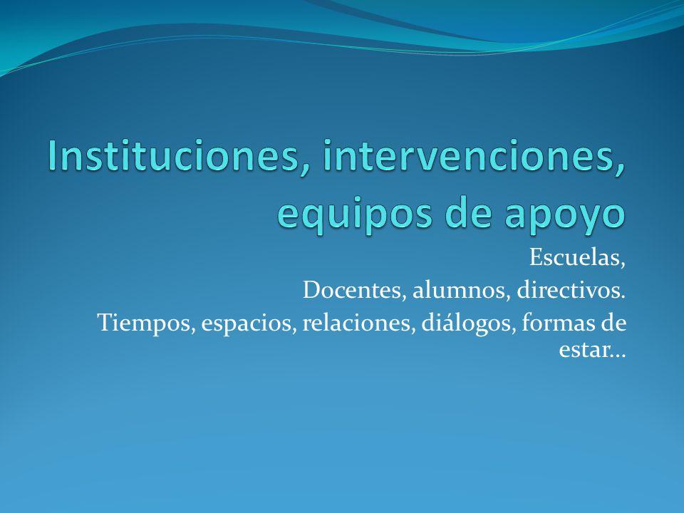 Escuelas, Docentes, alumnos, directivos. Tiempos, espacios, relaciones, diálogos, formas de estar…