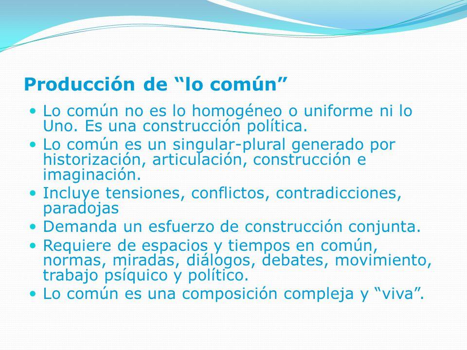 Producción de lo común Lo común no es lo homogéneo o uniforme ni lo Uno.