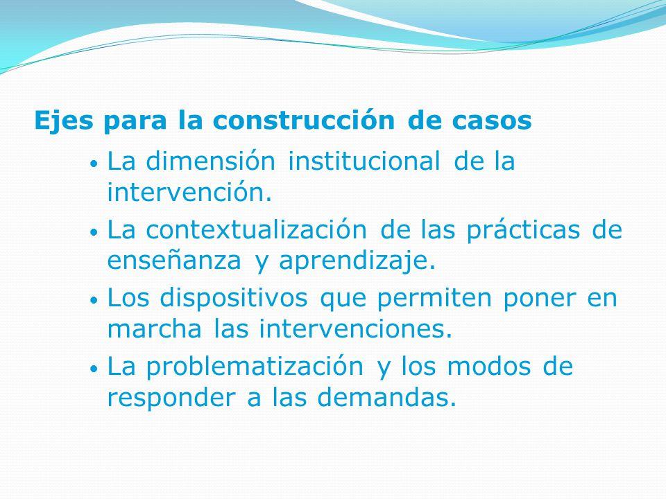 Ejes para la construcción de casos La dimensión institucional de la intervención.