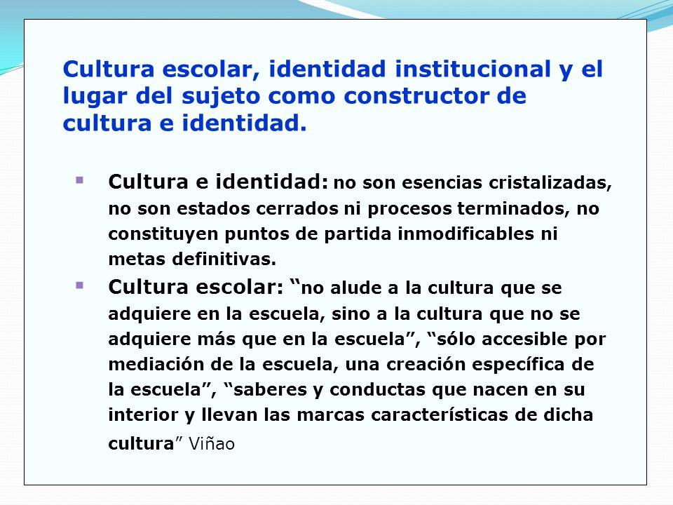 Cultura e identidad: no son esencias cristalizadas, no son estados cerrados ni procesos terminados, no constituyen puntos de partida inmodificables ni metas definitivas.