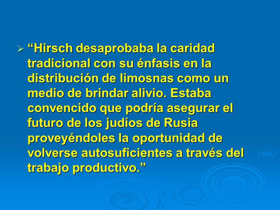 Hirsch desaprobaba la caridad tradicional con su énfasis en la distribución de limosnas como un medio de brindar alivio.