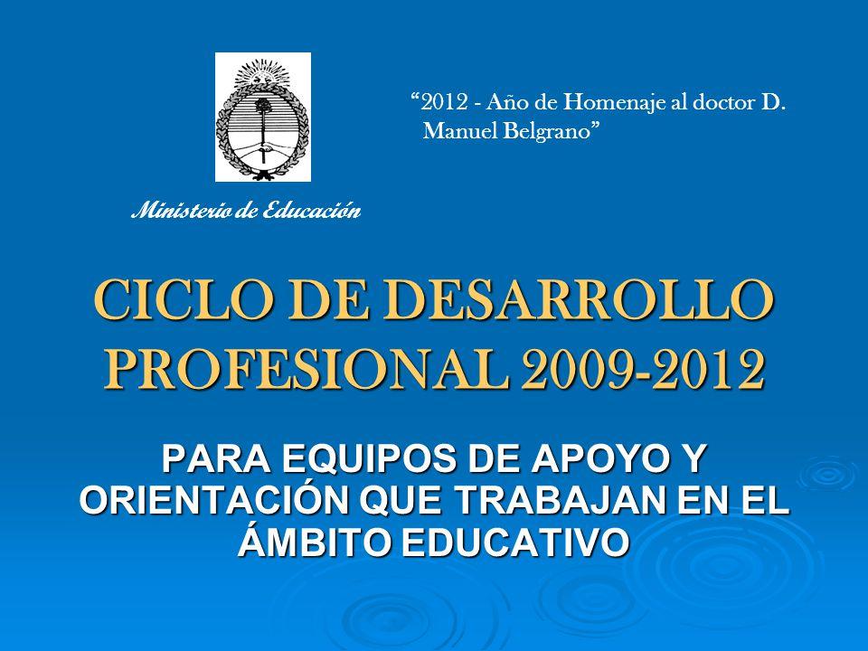 CICLO DE DESARROLLO PROFESIONAL 2009-2012 PARA EQUIPOS DE APOYO Y ORIENTACIÓN QUE TRABAJAN EN EL ÁMBITO EDUCATIVO 2012 - Año de Homenaje al doctor D.