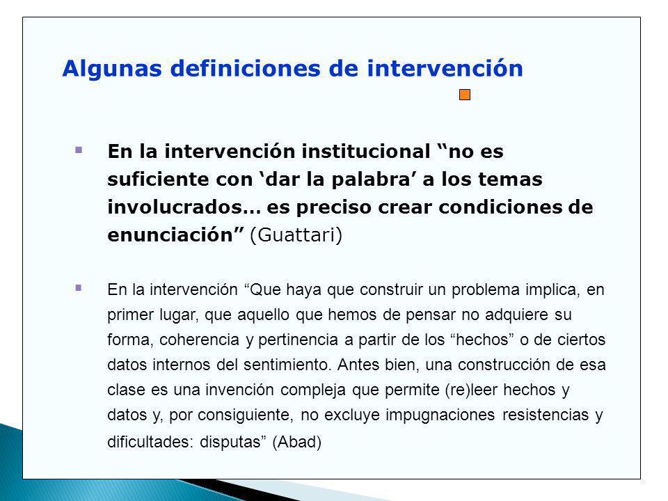 En la intervención institucional no es suficiente con dar la palabra a los temas involucrados… es preciso crear condiciones de enunciación (Guattari)