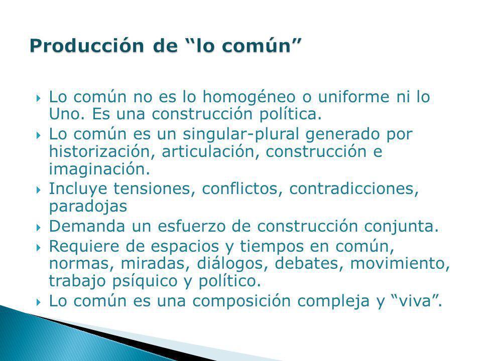 Lo común no es lo homogéneo o uniforme ni lo Uno. Es una construcción política. Lo común es un singular-plural generado por historización, articulació
