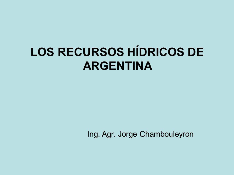 LOS RECURSOS HÍDRICOS DE ARGENTINA Ing. Agr. Jorge Chambouleyron