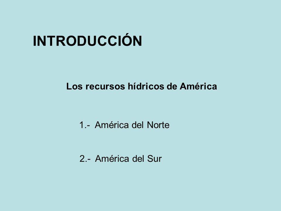 INTRODUCCIÓN Los recursos hídricos de América 1.- América del Norte 2.- América del Sur