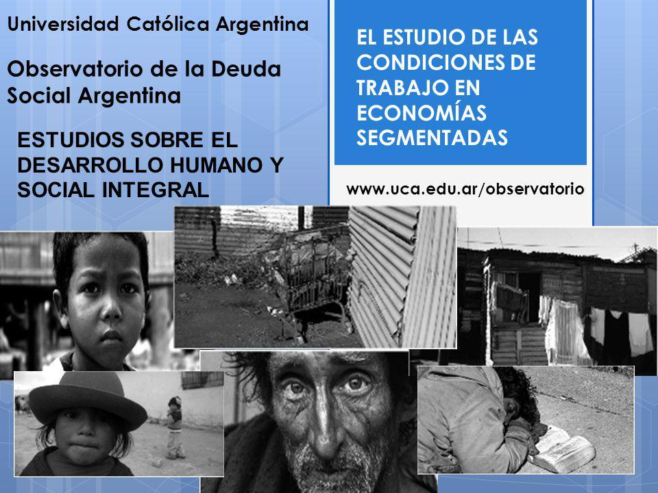 Universidad Católica Argentina Observatorio de la Deuda Social Argentina EL ESTUDIO DE LAS CONDICIONES DE TRABAJO EN ECONOMÍAS SEGMENTADAS ESTUDIOS SO