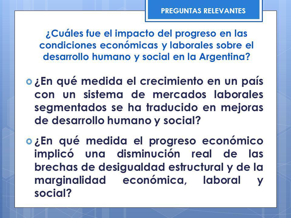 ¿Cuáles fue el impacto del progreso en las condiciones económicas y laborales sobre el desarrollo humano y social en la Argentina? ¿En qué medida el c