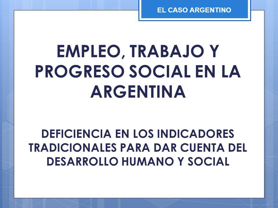 EMPLEO, TRABAJO Y PROGRESO SOCIAL EN LA ARGENTINA DEFICIENCIA EN LOS INDICADORES TRADICIONALES PARA DAR CUENTA DEL DESARROLLO HUMANO Y SOCIAL EL CASO