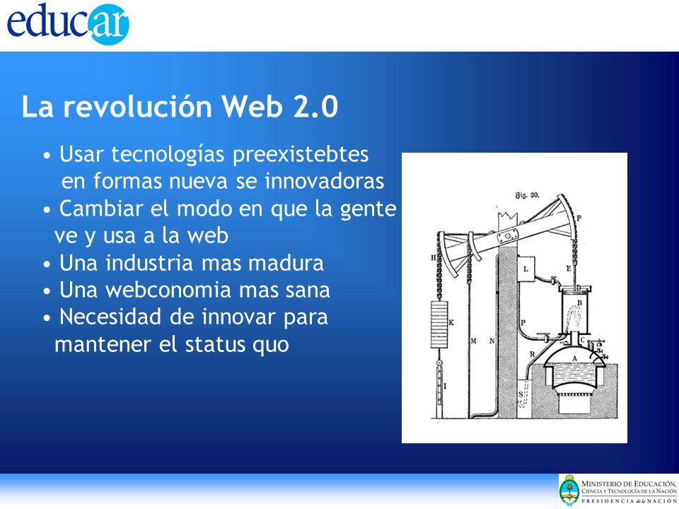 La revolución Web 2.0 Usar tecnologías preexistebtes en formas nueva se innovadoras Cambiar el modo en que la gente ve y usa a la web Una industria mas madura Una webconomia mas sana Necesidad de innovar para mantener el status quo