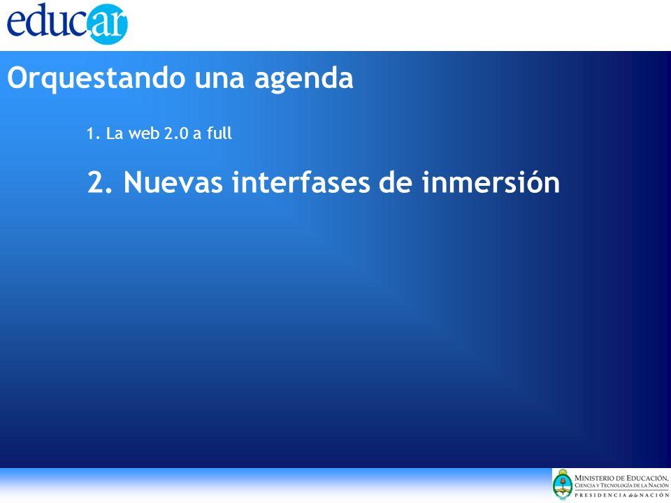 1. La web 2.0 a full 2. Nuevas interfases de inmersión Orquestando una agenda