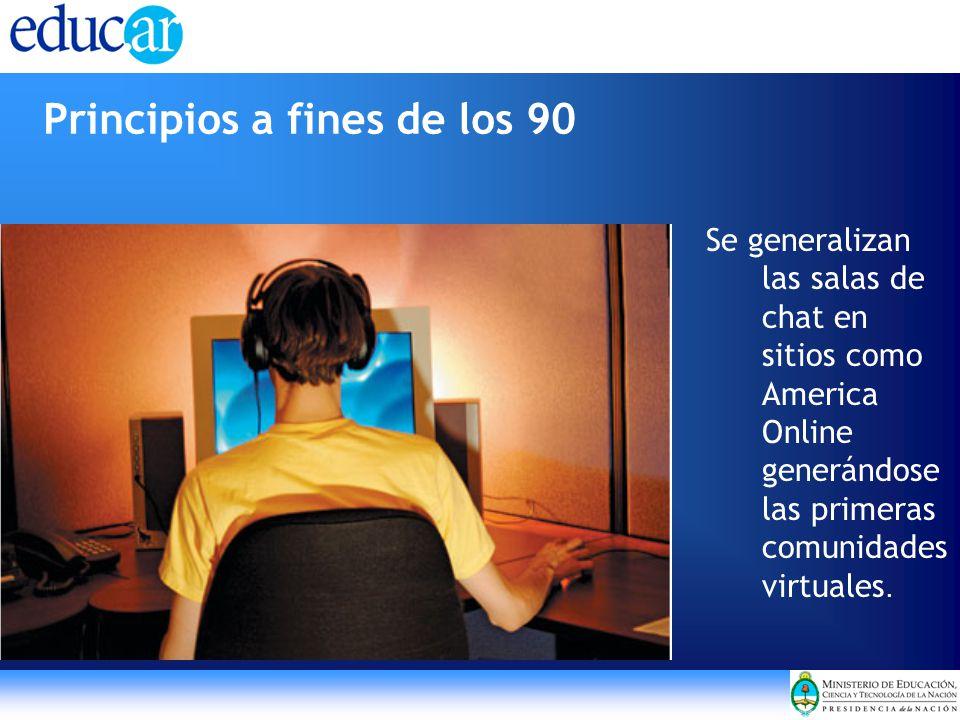 Principios a fines de los 90 Se generalizan las salas de chat en sitios como America Online generándose las primeras comunidades virtuales.