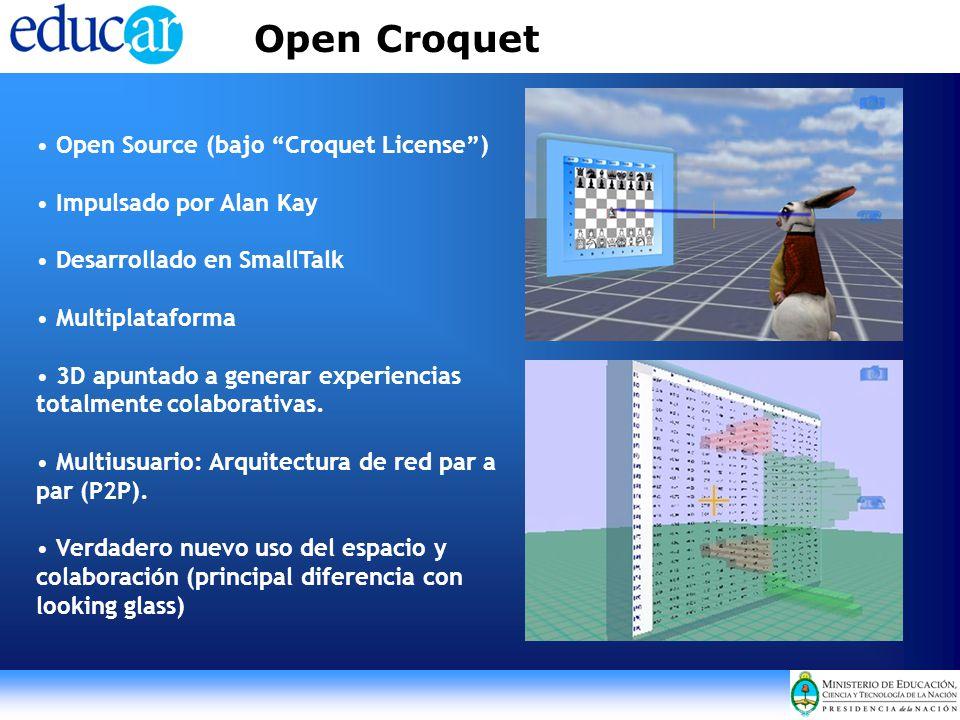 Open Croquet Open Source (bajo Croquet License) Impulsado por Alan Kay Desarrollado en SmallTalk Multiplataforma 3D apuntado a generar experiencias to