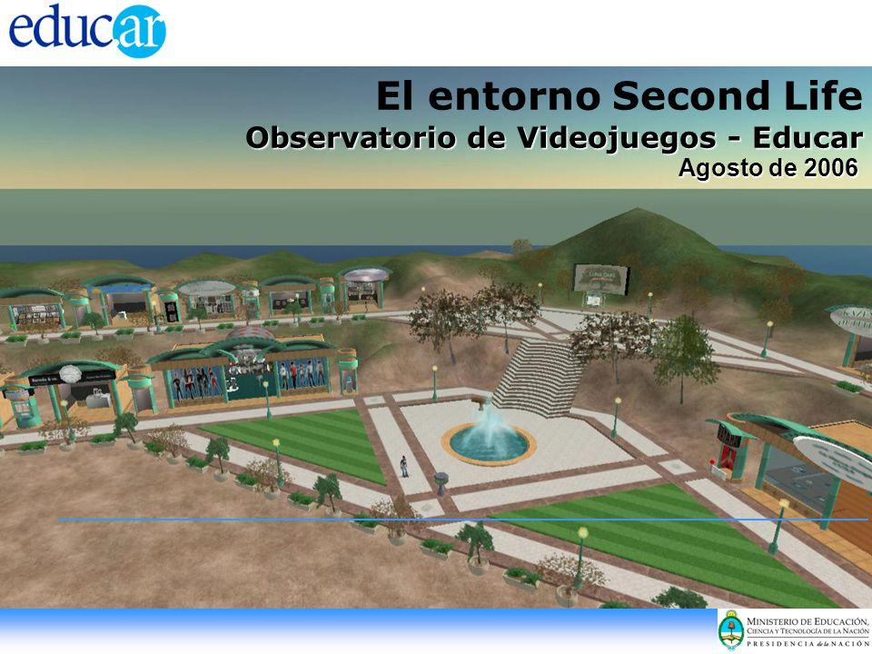 El entorno Second Life Observatorio de Videojuegos - Educar Agosto de 2006