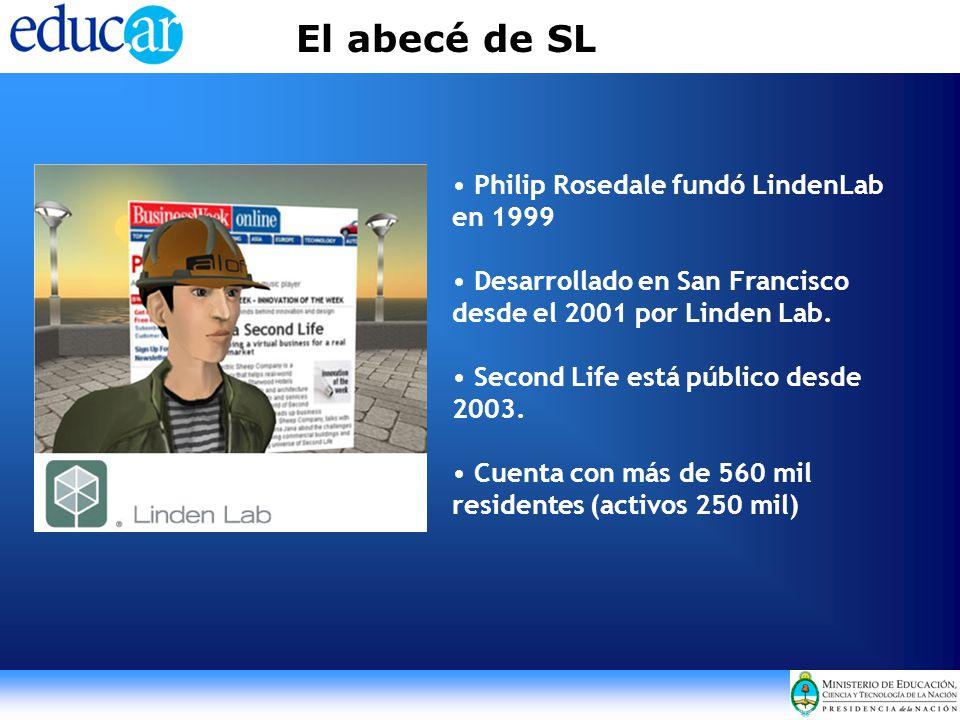 El abecé de SL Philip Rosedale fundó LindenLab en 1999 Desarrollado en San Francisco desde el 2001 por Linden Lab. Second Life está público desde 2003
