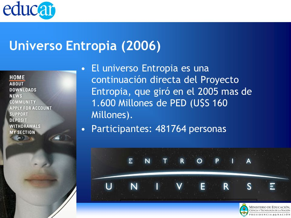 Universo Entropia (2006) El universo Entropia es una continuación directa del Proyecto Entropia, que giró en el 2005 mas de 1.600 Millones de PED (U$S 160 Millones).