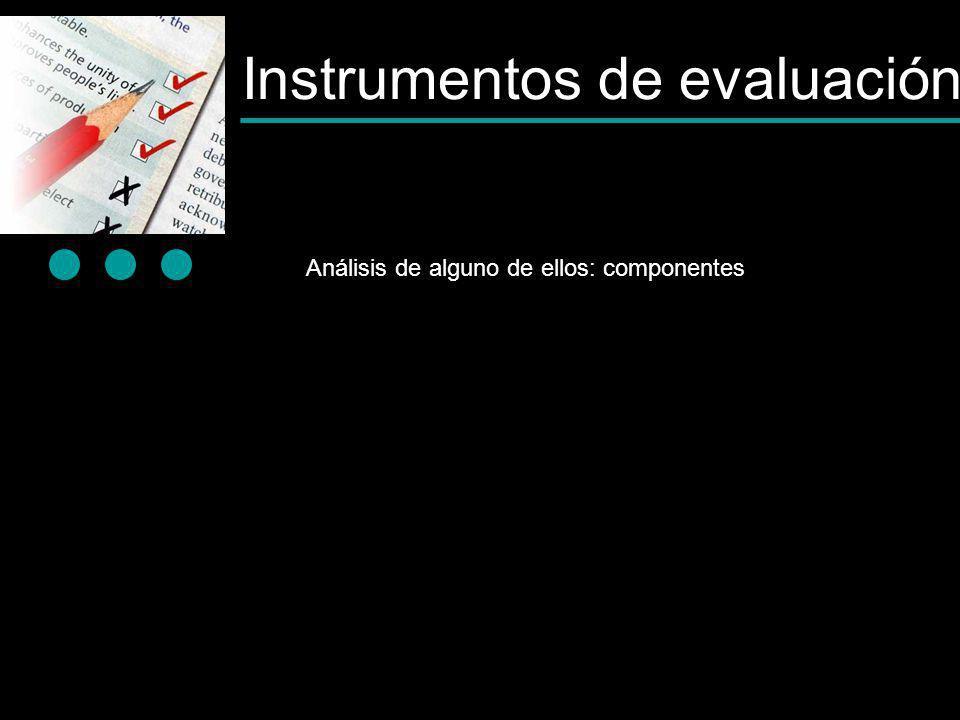 Instrumentos de evaluación Análisis de alguno de ellos: componentes