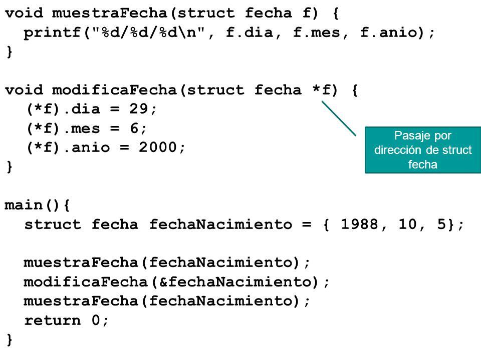 void muestraFecha(struct fecha f) { printf(