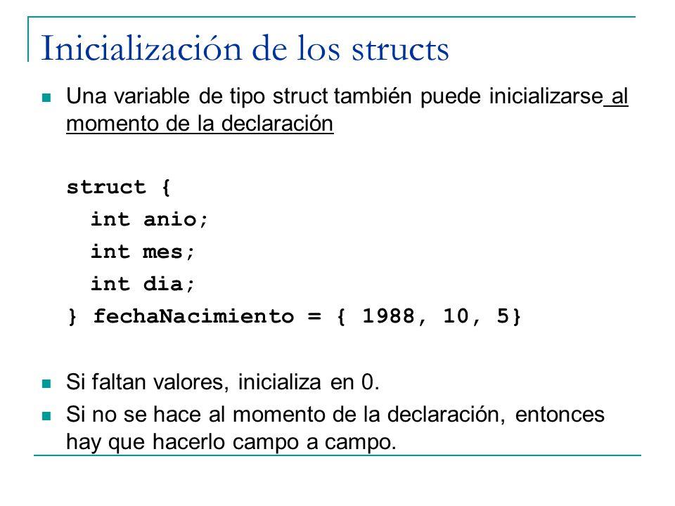 Inicialización de los structs Una variable de tipo struct también puede inicializarse al momento de la declaración struct { int anio; int mes; int dia