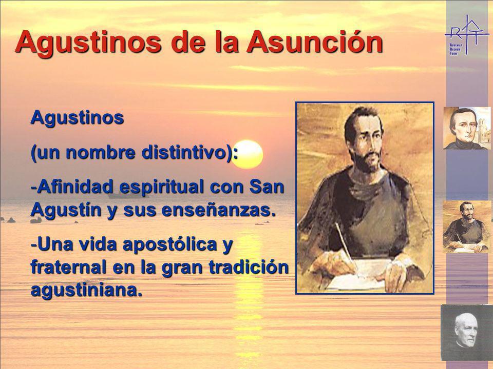 Agustinos (un nombre distintivo): -Afinidad espiritual con San Agustín y sus enseñanzas. -Una vida apostólica y fraternal en la gran tradición agustin