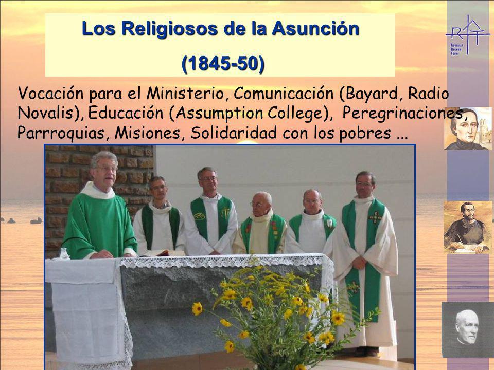 Los Religiosos de la Asunción (1845-50) (1845-50) Vocación para el Ministerio, Comunicación (Bayard, Radio Novalis), Educación (Assumption College), P