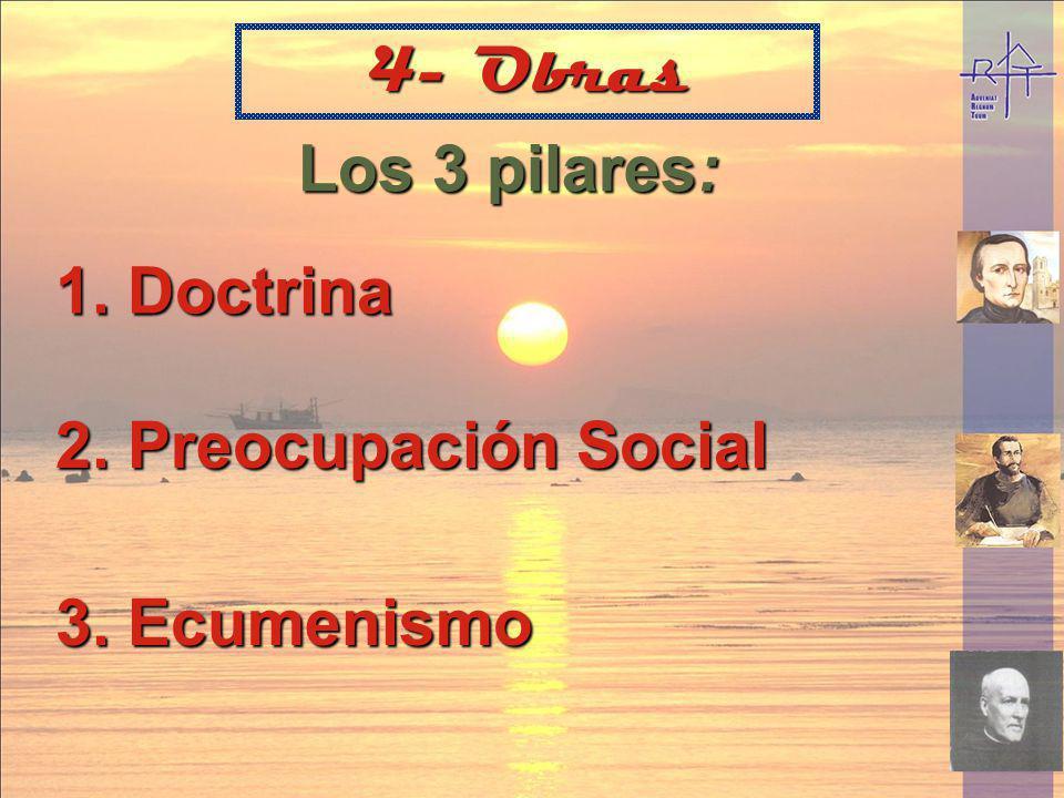 Los 3 pilares: 1. Doctrina 4- Obras 2. Preocupación Social 3. Ecumenismo