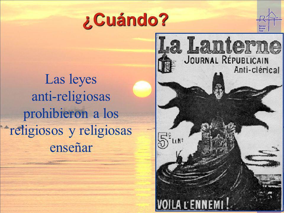 ¿Cuándo? Las leyes anti-religiosas prohibieron a los religiosos y religiosas enseñar