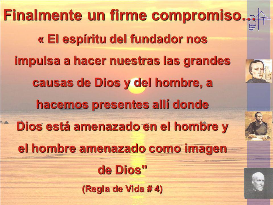 Finalmente un firme compromiso… « El espíritu del fundador nos impulsa a hacer nuestras las grandes causas de Dios y del hombre, a hacemos presentes a