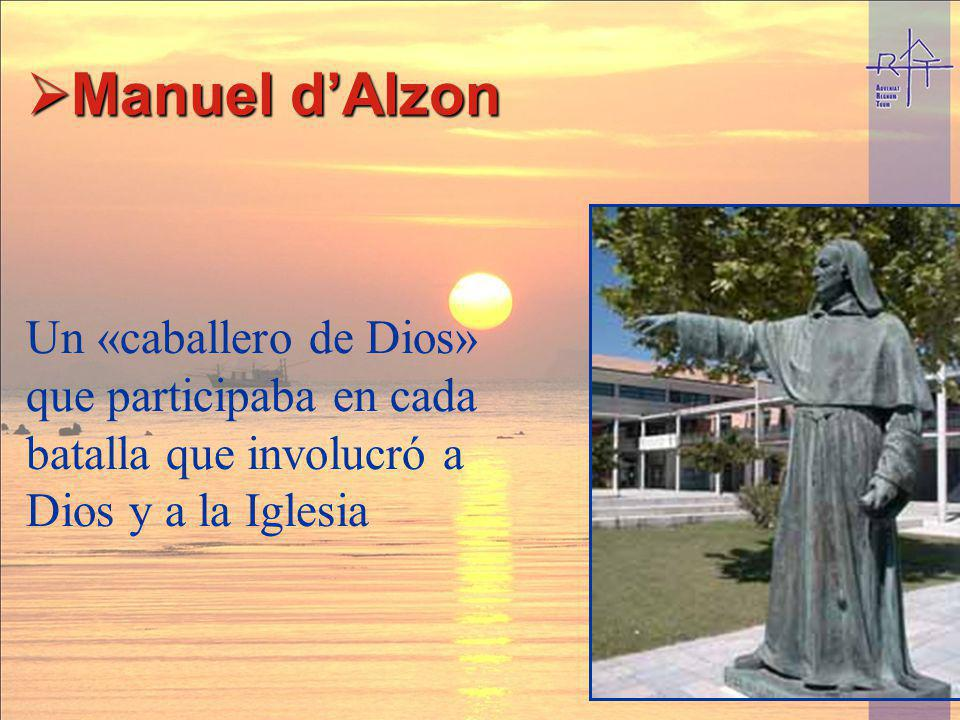 Manuel dAlzon Manuel dAlzon Un «caballero de Dios» que participaba en cada batalla que involucró a Dios y a la Iglesia