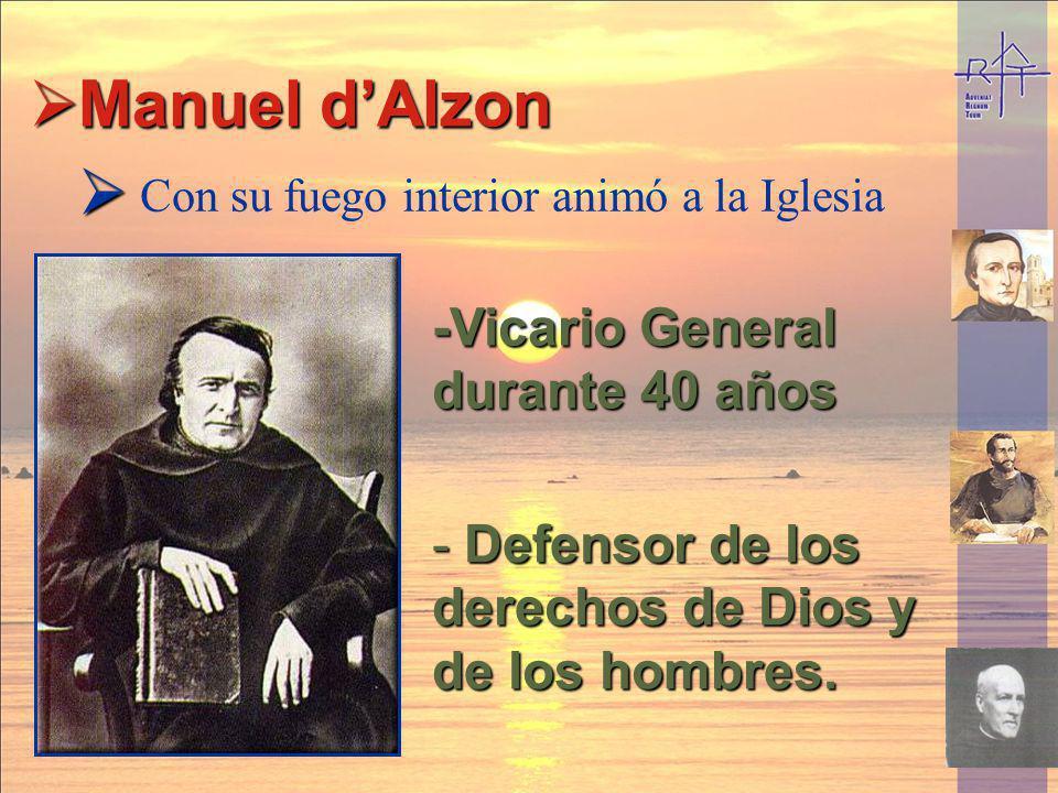 Manuel dAlzon Manuel dAlzon - Defensor de los derechos de Dios y de los hombres. -Vicario General durante 40 años Con su fuego interior animó a la Igl