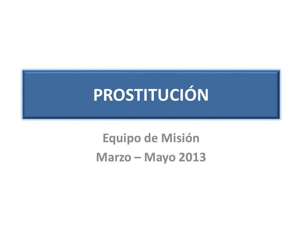 PROSTITUCIÓN Equipo de Misión Marzo – Mayo 2013