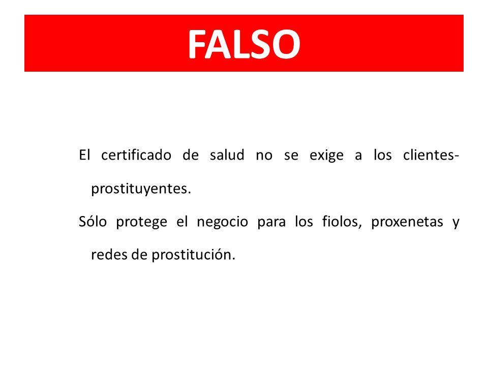 FALSO El certificado de salud no se exige a los clientes- prostituyentes. Sólo protege el negocio para los fiolos, proxenetas y redes de prostitución.
