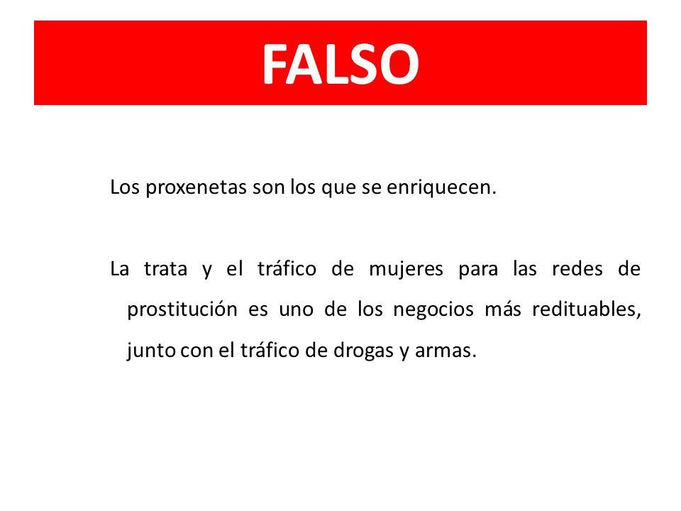 FALSO Los proxenetas son los que se enriquecen. La trata y el tráfico de mujeres para las redes de prostitución es uno de los negocios más redituables
