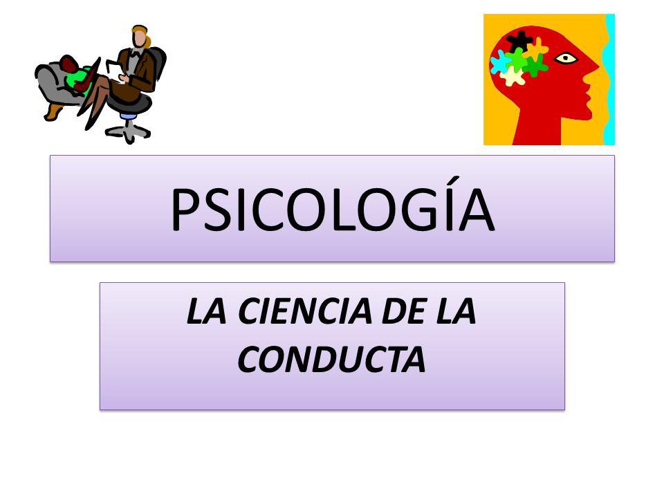 Psicología la ciencia de la conducta Definición: Es el conjunto de reacciones objetivamente observables, sean motoras o fisiológicas, en tanto que de los procesos subjetivos ni siquiera cabe afirmar con seguridad que existan, puesto sólo su protagonista puede aprehenderlos.