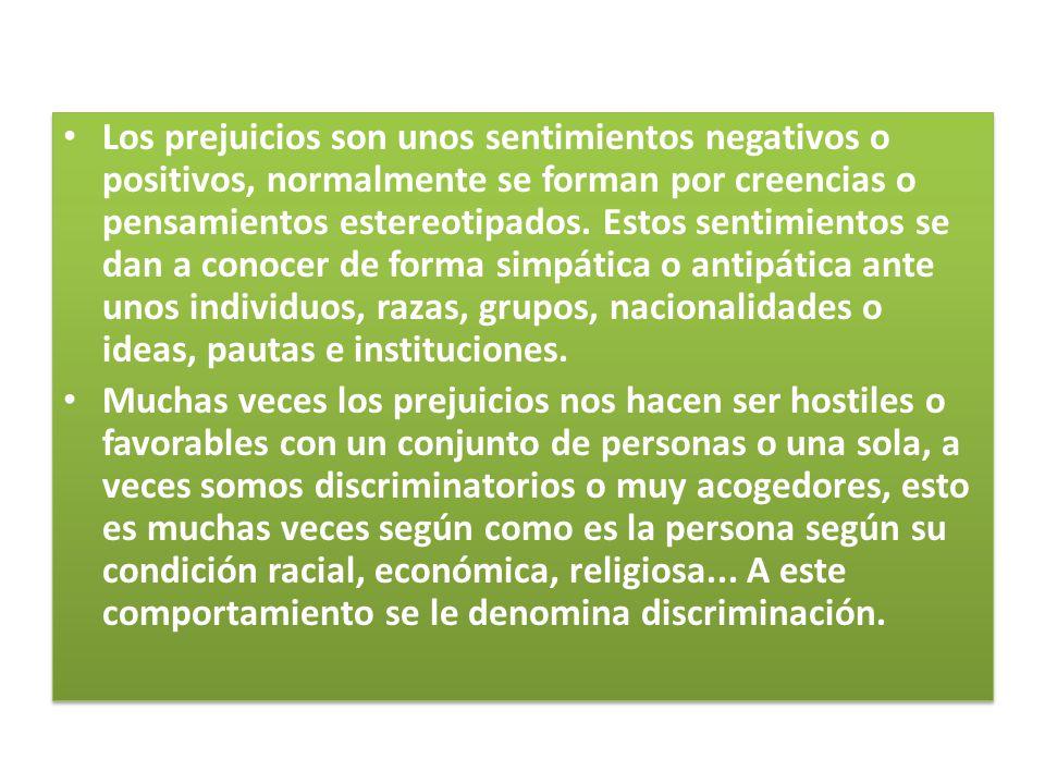 Los prejuicios son unos sentimientos negativos o positivos, normalmente se forman por creencias o pensamientos estereotipados. Estos sentimientos se d