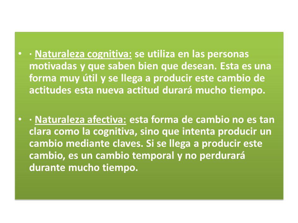 · Naturaleza cognitiva: se utiliza en las personas motivadas y que saben bien que desean. Esta es una forma muy útil y se llega a producir este cambio