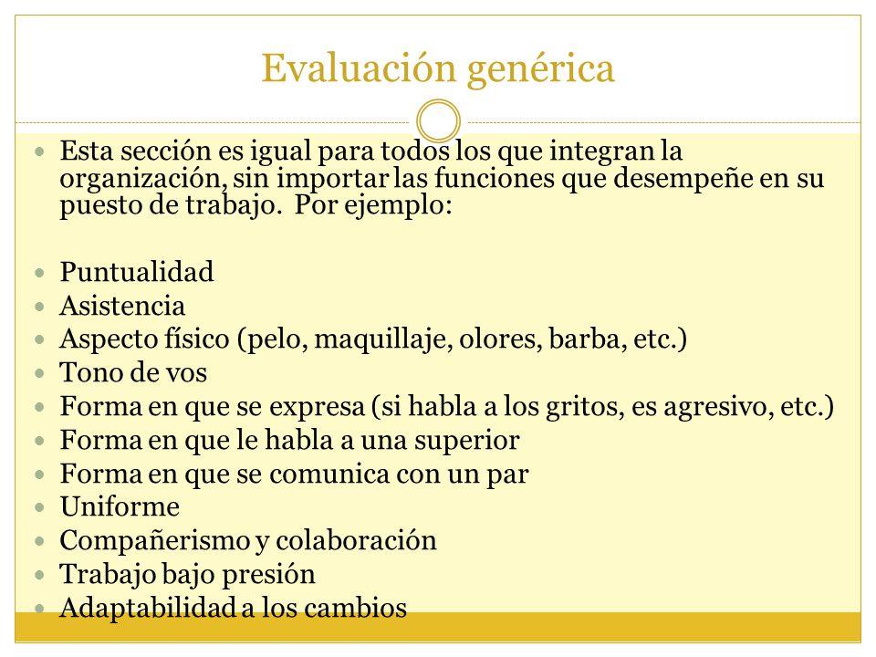 Evaluación genérica Esta sección es igual para todos los que integran la organización, sin importar las funciones que desempeñe en su puesto de trabaj