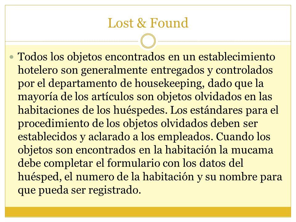 Lost & Found Todos los objetos encontrados en un establecimiento hotelero son generalmente entregados y controlados por el departamento de housekeepin