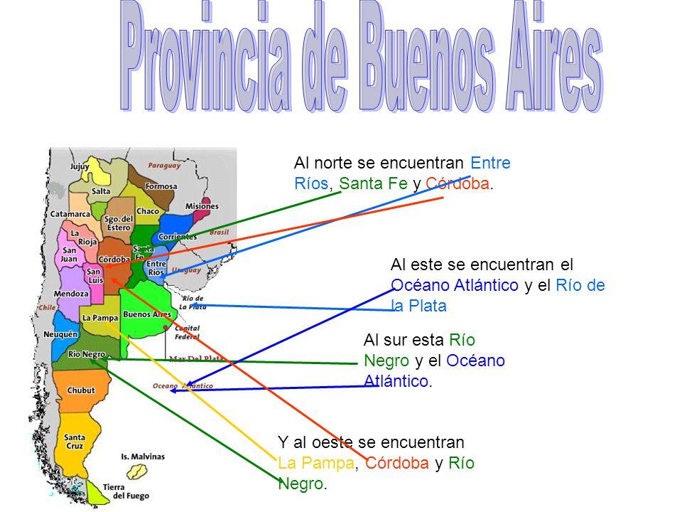 Al norte se encuentran Entre Ríos, Santa Fe y Córdoba.