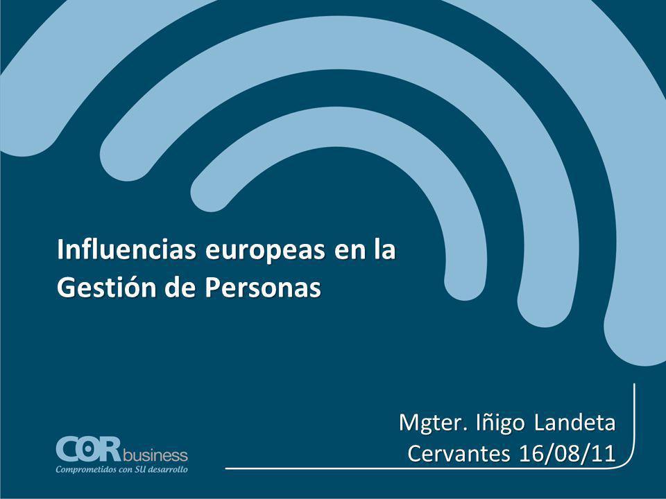 Influencias europeas en la Gestión de Personas Mgter. Iñigo Landeta Cervantes 16/08/11