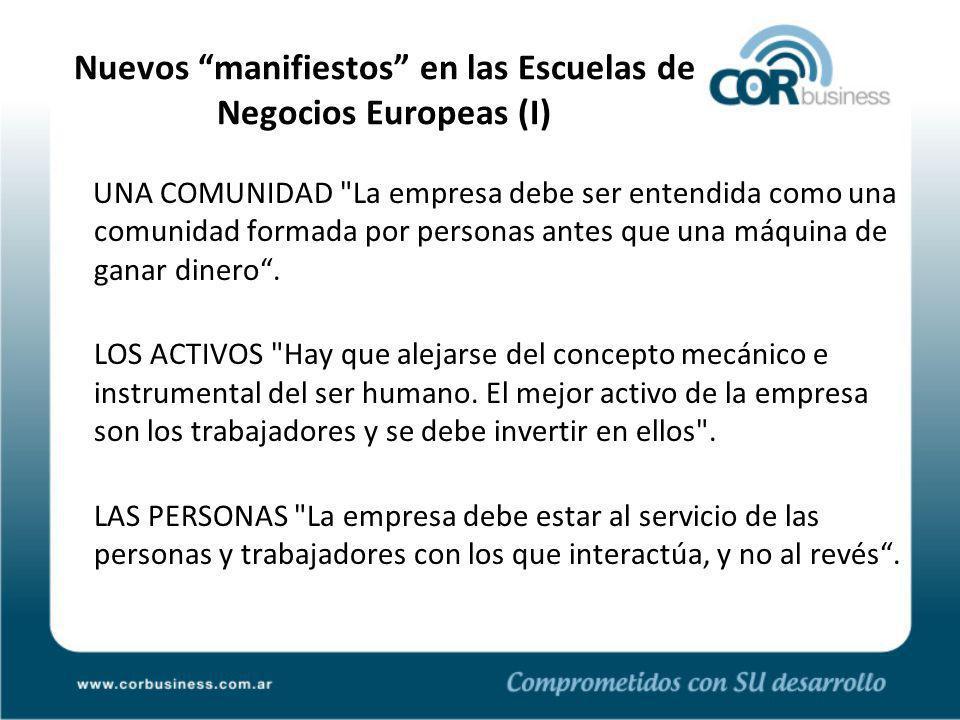 Nuevos manifiestos en las Escuelas de Negocios Europeas (I) UNA COMUNIDAD La empresa debe ser entendida como una comunidad formada por personas antes que una máquina de ganar dinero.