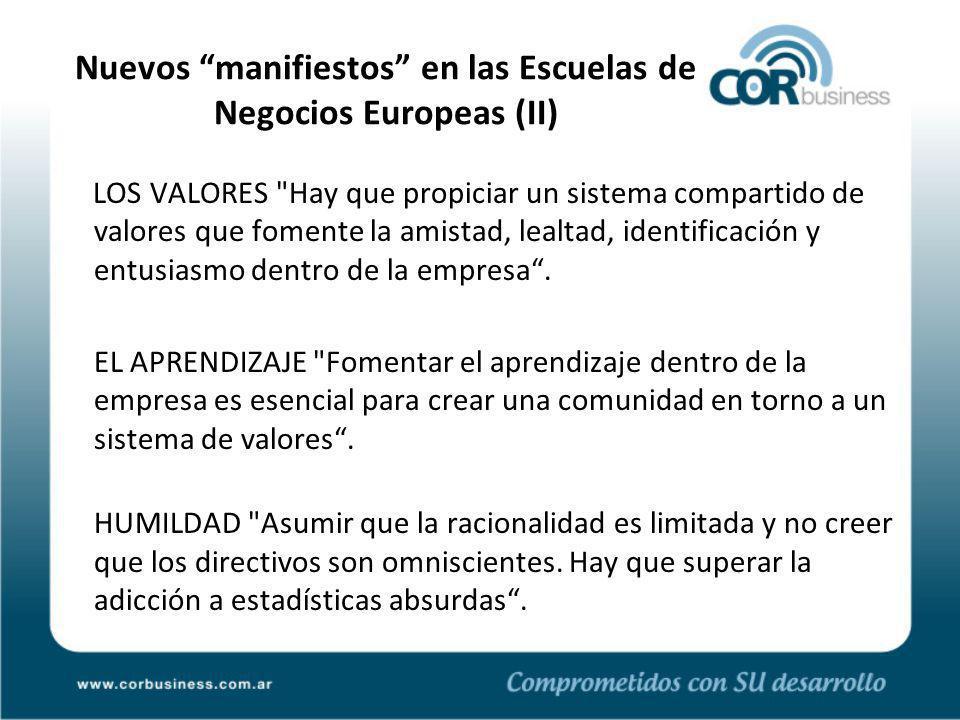 Nuevos manifiestos en las Escuelas de Negocios Europeas (II) LOS VALORES Hay que propiciar un sistema compartido de valores que fomente la amistad, lealtad, identificación y entusiasmo dentro de la empresa.