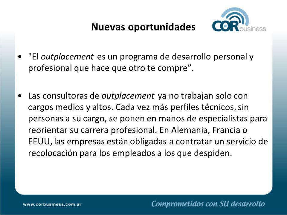 Nuevas oportunidades El outplacement es un programa de desarrollo personal y profesional que hace que otro te compre.